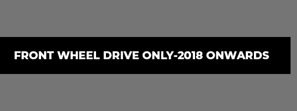 Front Wheel Drive Only-2018 Onwards